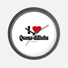 I Love Quesa-dilluhs ~  Wall Clock