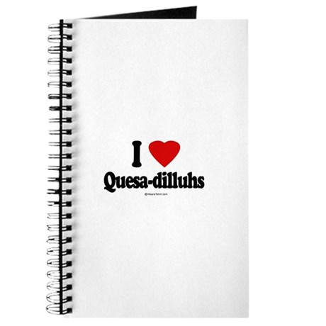 I Love Quesa-dilluhs ~ Journal