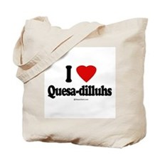 I Love Quesa-dilluhs ~  Tote Bag