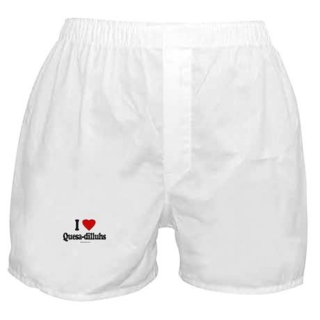 I Love Quesa-dilluhs ~ Boxer Shorts