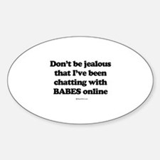 Don't be jealous ~ Oval Decal