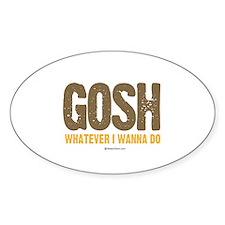 GOSH, whatever I wanna do ~ Oval Decal
