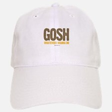 GOSH, whatever I wanna do ~ Baseball Baseball Cap