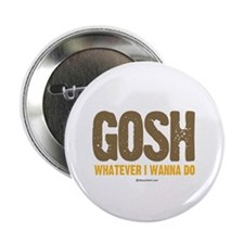 "GOSH, whatever I wanna do ~ 2.25"" Button (10 pack"
