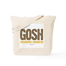 GOSH, whatever I wanna do ~  Tote Bag