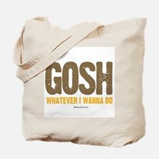 GOSH, whatever I wanna do ~  Tote Bag
