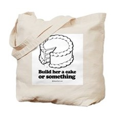 Build her a cake or something ~  Tote Bag