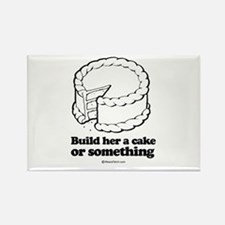 Build her a cake or something ~ Rectangle Magnet
