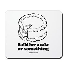 Build her a cake or something ~  Mousepad