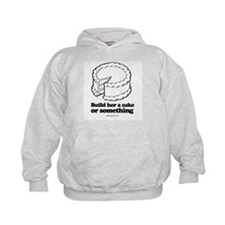 Build her a cake or something ~  Hoodie