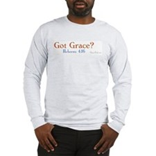 Got Grace? Long Sleeve T-Shirt