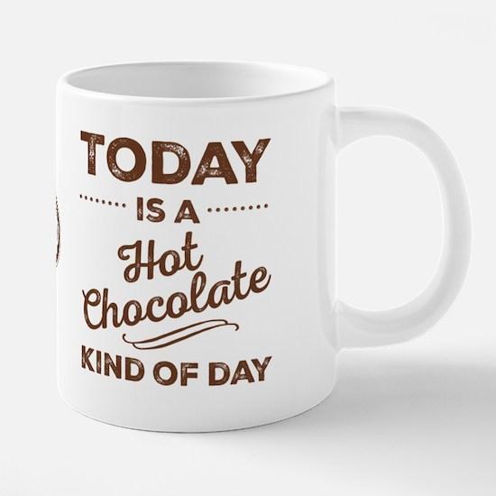 Today Is A Hot Chocolate Ki 20 oz Ceramic Mega Mug