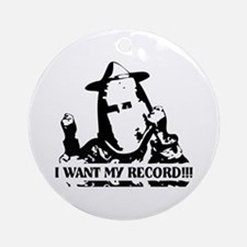 I Want My Record! Ornament (Round)