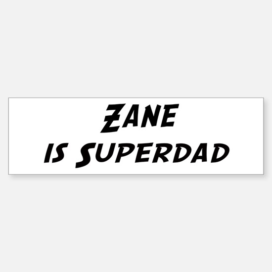 Zane is Superdad Bumper Bumper Bumper Sticker
