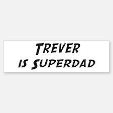 Trever is Superdad Bumper Bumper Bumper Sticker