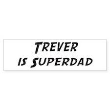 Trever is Superdad Bumper Bumper Sticker