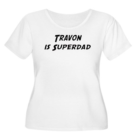 Travon is Superdad Women's Plus Size Scoop Neck T-