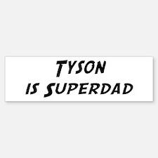 Tyson is Superdad Bumper Bumper Bumper Sticker