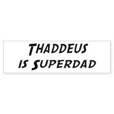Thaddeus is Superdad Bumper Bumper Sticker