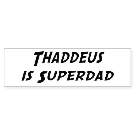 Thaddeus is Superdad Bumper Sticker