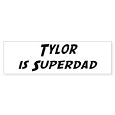 Tylor is Superdad Bumper Bumper Sticker