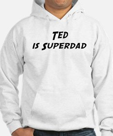 Ted is Superdad Hoodie