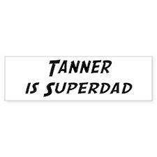 Tanner is Superdad Bumper Bumper Sticker