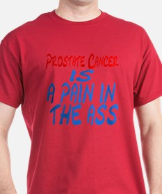 Prostate Cancer -- Pain in the ass T-Shirt