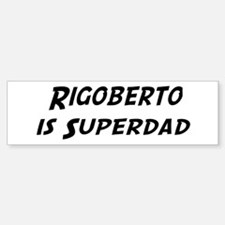 Rigoberto is Superdad Bumper Car Car Sticker