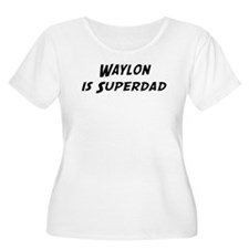 Waylon is Superdad T-Shirt