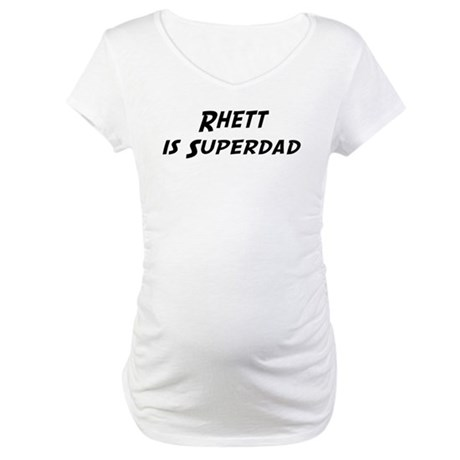 Rhett is Superdad Maternity T-Shirt