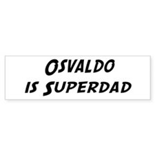 Osvaldo is Superdad Bumper Bumper Bumper Sticker
