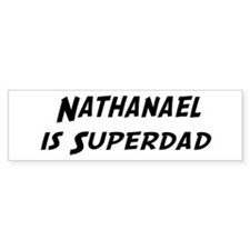Nathanael is Superdad Bumper Bumper Sticker