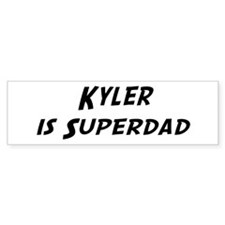Kyler is Superdad Bumper Bumper Sticker