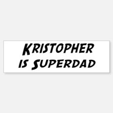 Kristopher is Superdad Bumper Bumper Bumper Sticker