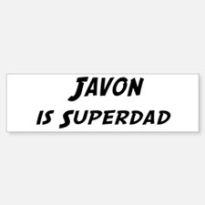 Javon is Superdad Bumper Bumper Bumper Sticker