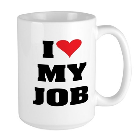 I Love My Job Large Mug