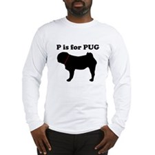 P is for PUG Long Sleeve T-Shirt