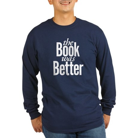 The Book Was Better! Long Sleeve Dark T-Shirt