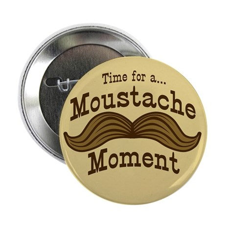 """Time For A Moustache Moment 2.25"""" Button"""