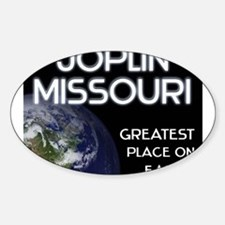 joplin missouri - greatest place on earth Decal