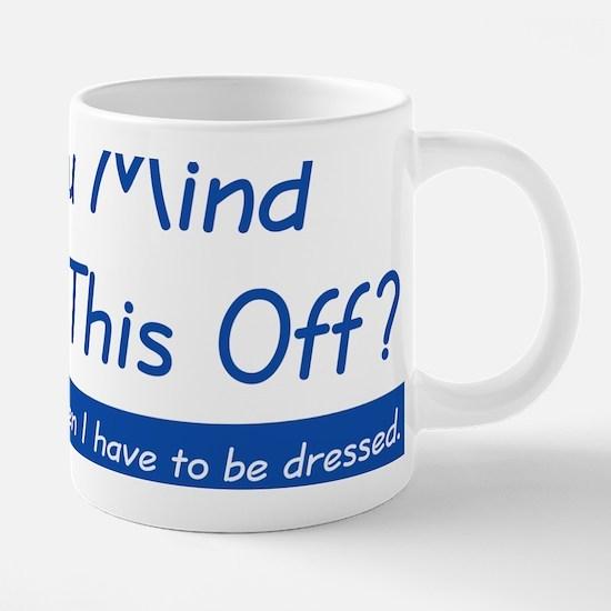 do-you-mind_lg.png 20 oz Ceramic Mega Mug