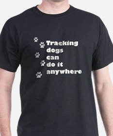 Tracking dogs Can Do It T-Shirt