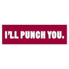 I'll Punch You Bumper Bumper Sticker