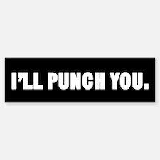I'll Punch You Bumper Bumper Bumper Sticker