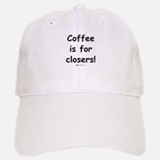 Coffee is for closers! Baseball Baseball Cap