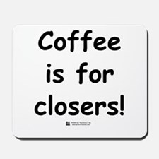 Coffee is for closers! Mousepad