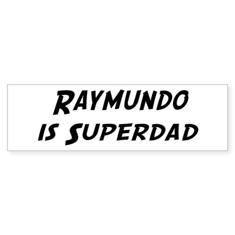 Raymundo is Superdad Bumper Sticker