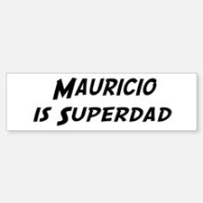Mauricio is Superdad Bumper Bumper Bumper Sticker