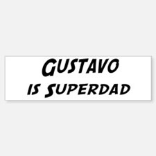 Gustavo is Superdad Bumper Bumper Bumper Sticker